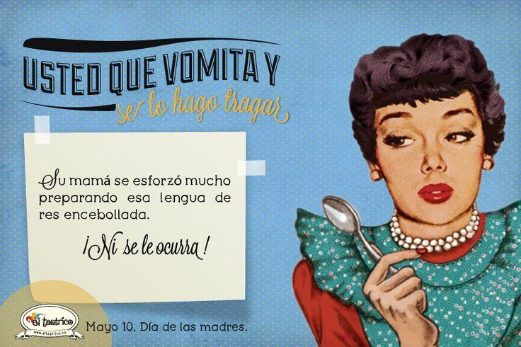 """Usted que vomita y se lo hago tragar"""" www.elteatrico.co"""