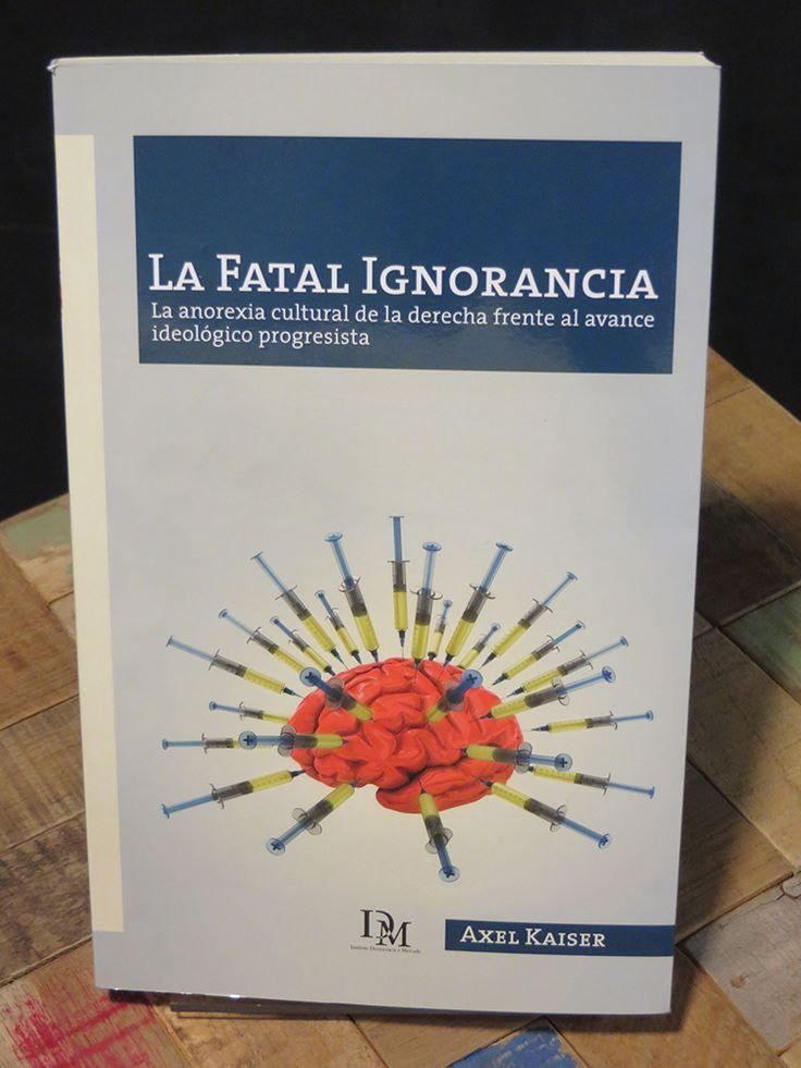 Axel Kaiser (2009). La fatal ignorancia. La anorexia cultural de la derecha frente al avance ideológico progresista. Santiago: Instituto Democracia y Mercado, 168 páginas. ISBN: 978-956-8848-00-2.