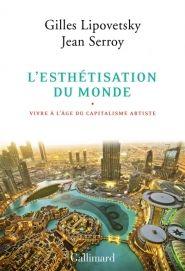 Lalibrairie.com - Lesthétisation du monde : vivre à lâge du capitalisme artiste. Gilles Lipovetsky, Jean Serroy. Gallimard. 9782070140794