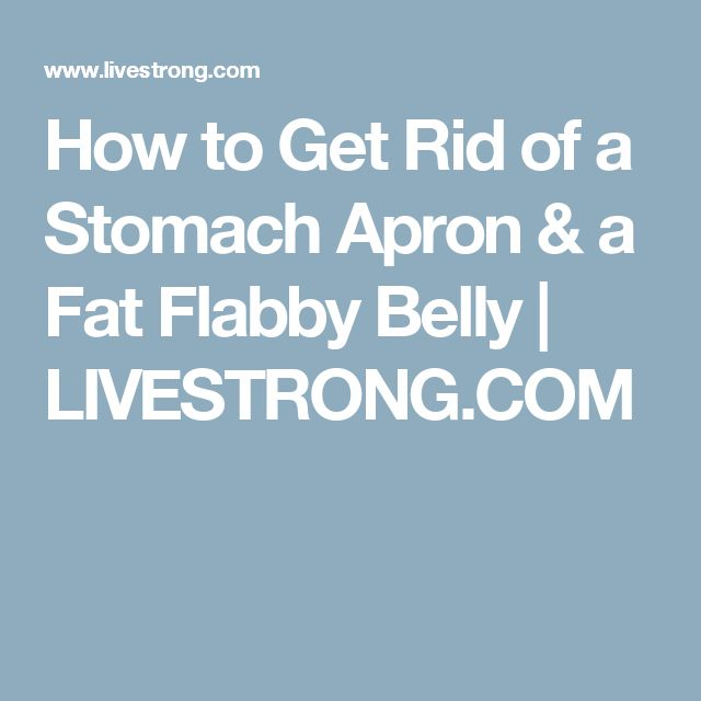 How to Get Rid of a Stomach Apron & a Fat Flabby Belly | LIVESTRONG.COM