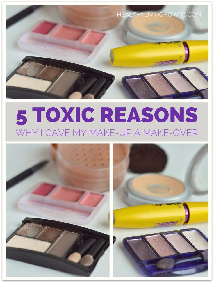 5 Toxic Reasons I Gave My Make Up A Make Over | healthylivinghowto.com