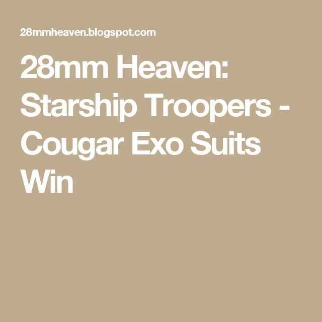 28mm Heaven: Starship Troopers - Cougar Exo Suits Win