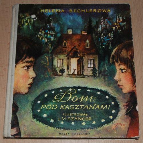 Dom pod kasztanami autor: Helena Bechlerowa  ilustracje: Jan Marcin Szancer  wydanie: Nasza Księgarnia 1969, wyd.II