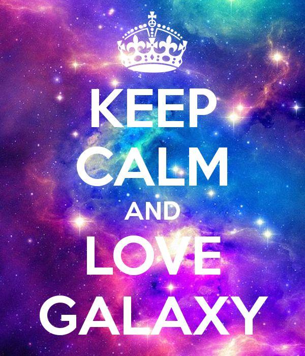 Résultats de recherche d'images pour «keep calm and love galaxy»