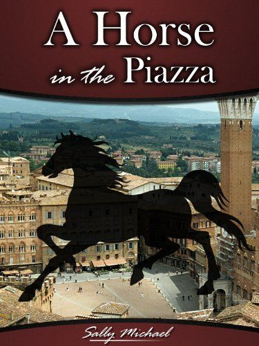 A+Horse+in+the+Piazza:+a+romance+novel+(womens+fiction+books)+by+Sally+Michael,+http://www.amazon.co.uk/dp/B007SF1CQ6/ref=cm_sw_r_pi_dp_5jslwb1GT8J4M