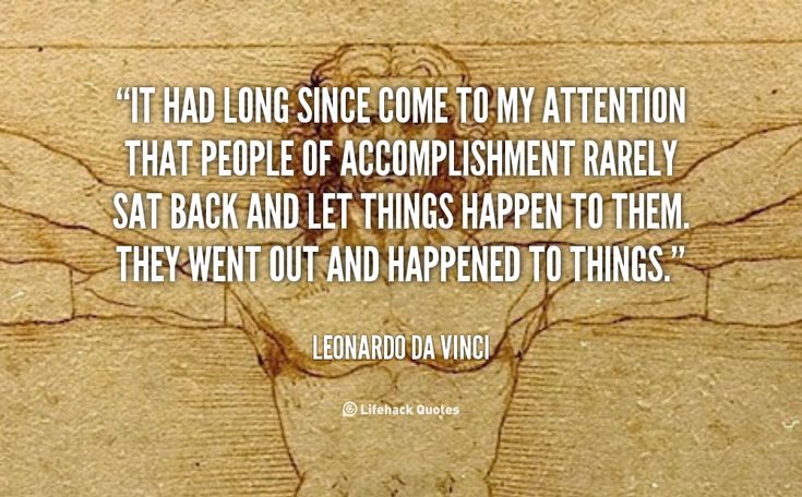 Daily Quote: People of Accomplishment Rarely Sat back and Let Things Happen to Them