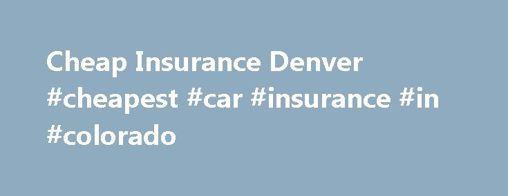 Cheap Insurance Denver #cheapest #car #insurance #in #colorado http://reply.nef2.com/cheap-insurance-denver-cheapest-car-insurance-in-colorado/  # Cheap Car Insurance Denver With a population around 600,000, Denver is the capital of Colorado and the state's largest city. Despite having extensive Light Rail and bus systems, and many options for cycling (Denver is considered the second most bike-friendly city in the nation), most commuters still choose their cars as their primary mode of…