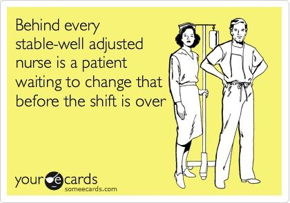 """""""Behind every stable, well-adjusted nurse is a patient waiting to change that before the shift is over.""""  @Julie Forrest Perrigo Magazine"""