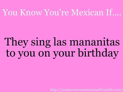 You know you're Mexican when....