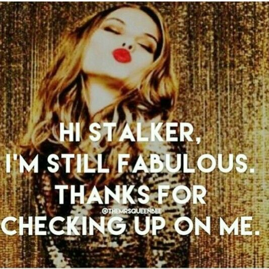 """Why are you still so obsessed with me? I get the jealousy and pitiful attempts at attention and one upping but you are really taking it to new levels!! And yes, i know you are reading this you psychotic stalker, so much for """"being happy"""" and """"loving my life""""!"""