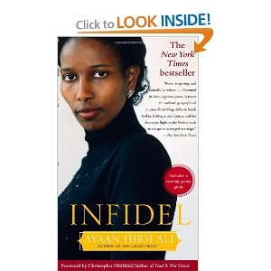 Infidel---  This memoir of Ayaan Hirsi Ali starts with her traditional Muslim childhood in Somalia, Saudi Arabia, and Kenya, graduating to her activism in the Netherlands. It is an inspiring story of pain and perseverance.