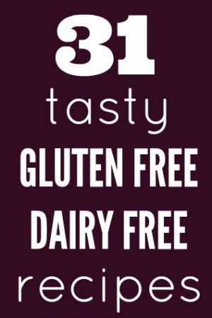 31 tasty Gluten free and dairy free recipes
