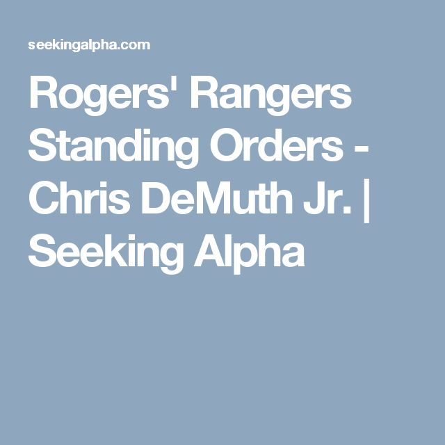 Rogers' Rangers Standing Orders - Chris DeMuth Jr. | Seeking Alpha