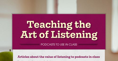 Teaching the Art of Listening - PODCASTS TO USE IN CLASS by GMHS Media Center