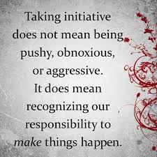 Initiatief zorgt dat er dingen gedaan worden Ik vind het belangrijk dat ik initiatief toon om de dingen te bereiken die ik wil.