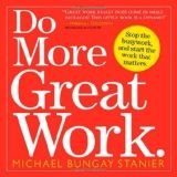 Do More Great Work: Stop the Busywork. Start the Work That Matters. (Paperback)By Michael Bungay Stanier