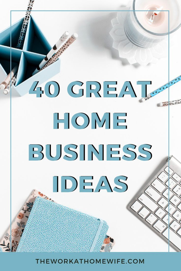 40 Businesses You Can Start From Home | Work at Home Jobs ... on working remotely from home, be your own boss entertainment, be your own person, work at home,