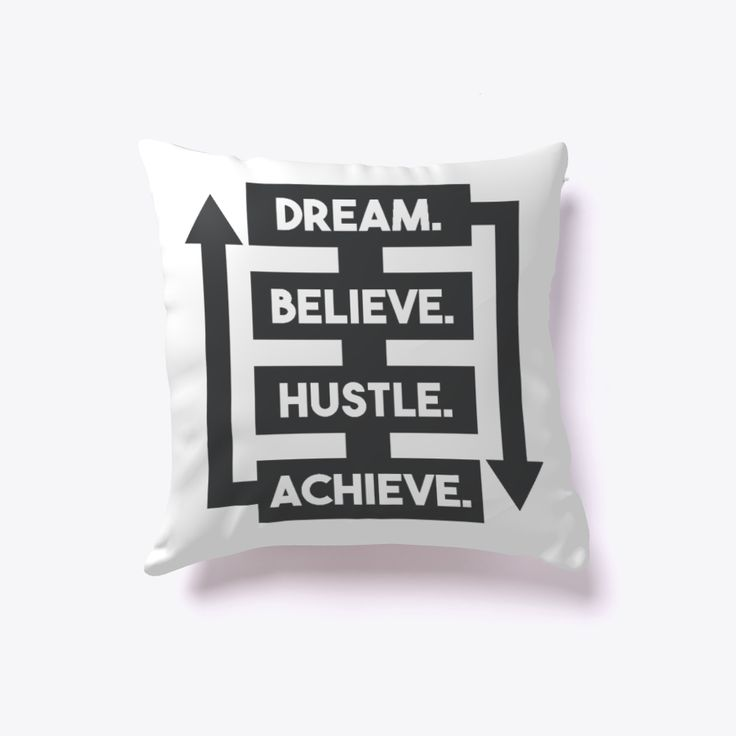 """DREAM.BELIEVE.HUSTLE.ACHIEVE this what we call achievement cycle. It begins with the dream and ends by achievement. Motivational Pillow-home décor Color: White Price: 16""""x16"""" 25.99$ 