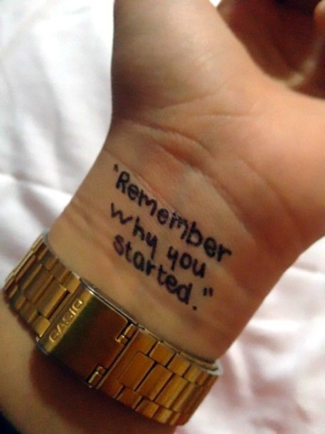 Remember Why You Started Tattoo Idea