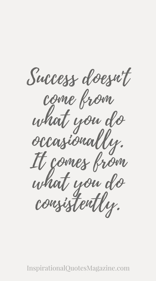 Succes comes from what you do consistently.