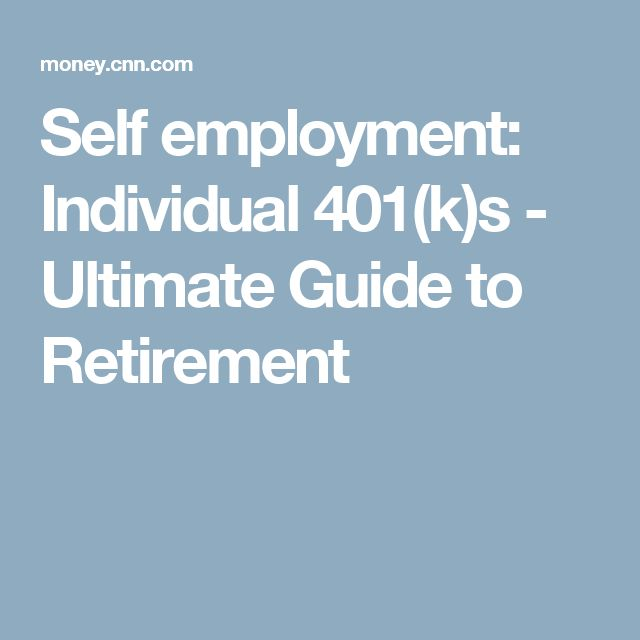 Self employment: Individual 401(k)s - Ultimate Guide to Retirement