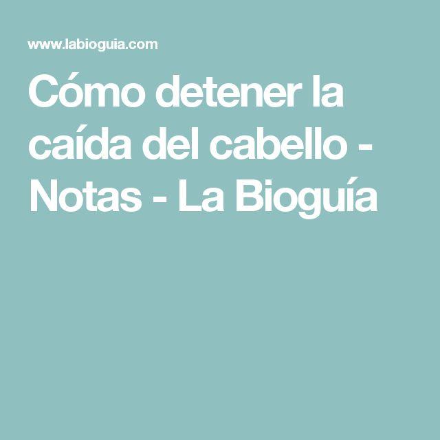 Cómo detener la caída del cabello  - Notas - La Bioguía