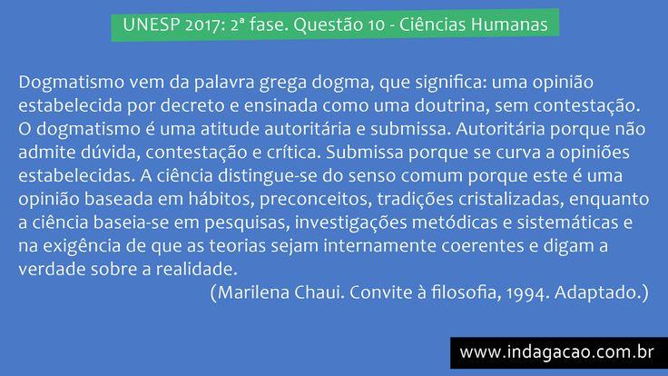 UNESP 2017: 2ª fase. Questão 10 - Ciências Humanas    Dogmatismo vem da palavra grega dogma, que significa: uma opinião estabelecida por de...