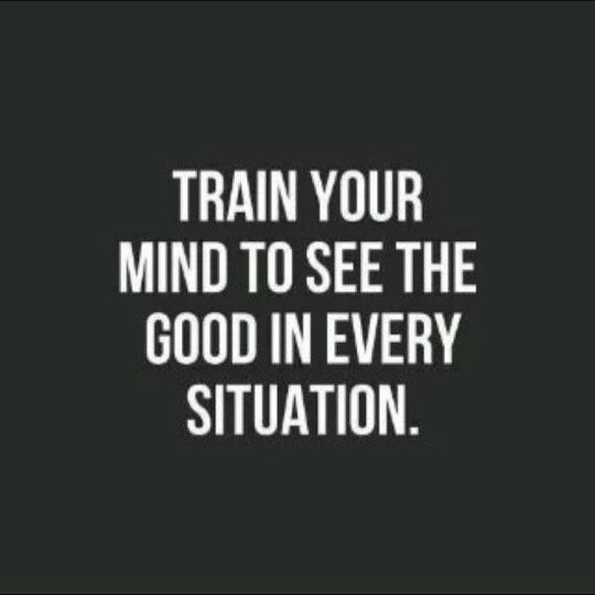 Train your mind to see the good in every situation. #wisdom #affirmations