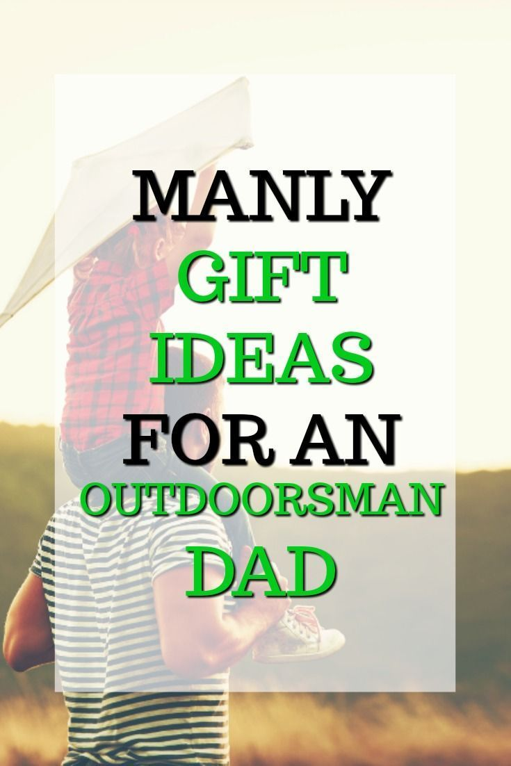 20 Manly Gift Ideas For An Outdoorsman Dad Unique Gifter Birthday Presents For Dad Christmas Presents For Dad Unique Gifts For Dad
