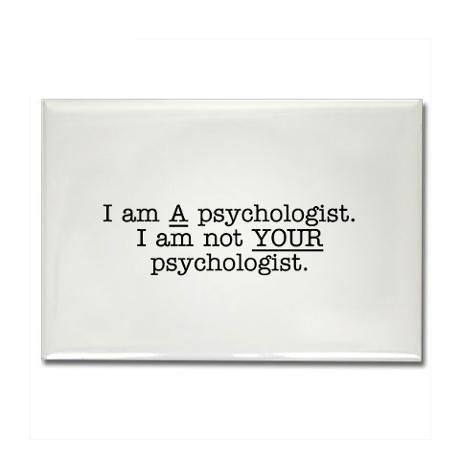 I am not your psychologist.