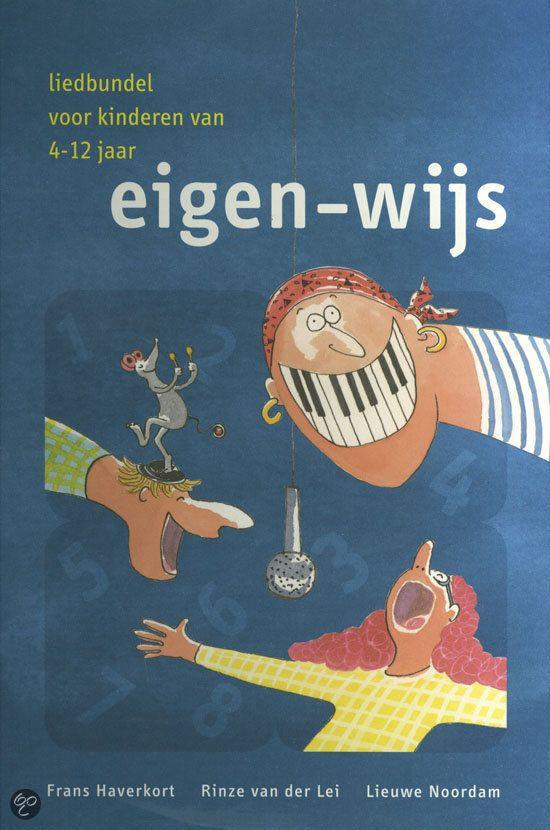 Eigen-wijs : liedbundel voor kinderen 4-12 jaar / Haverkort, Frans; van der Lei, Rinze; Noordam, Lieuwe; Brulot, Heleen.