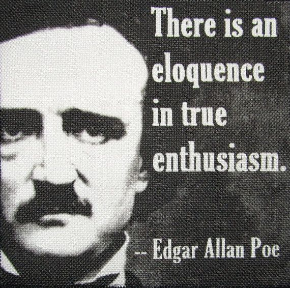 Edgar Allen Poe QUOTE  Be Enthusiastic  Printed by DaddyoFattyo, $9.95