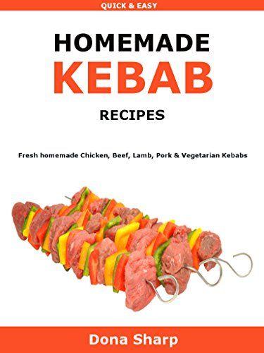 Homemade Kebabs Recipes: Fresh homemade Chicken, Beef, Lamb, Pork & Vegetarian Kebabs by Dona Sharp http://www.amazon.com/dp/B01B22DYFM/ref=cm_sw_r_pi_dp_ayfRwb0QEGZP3