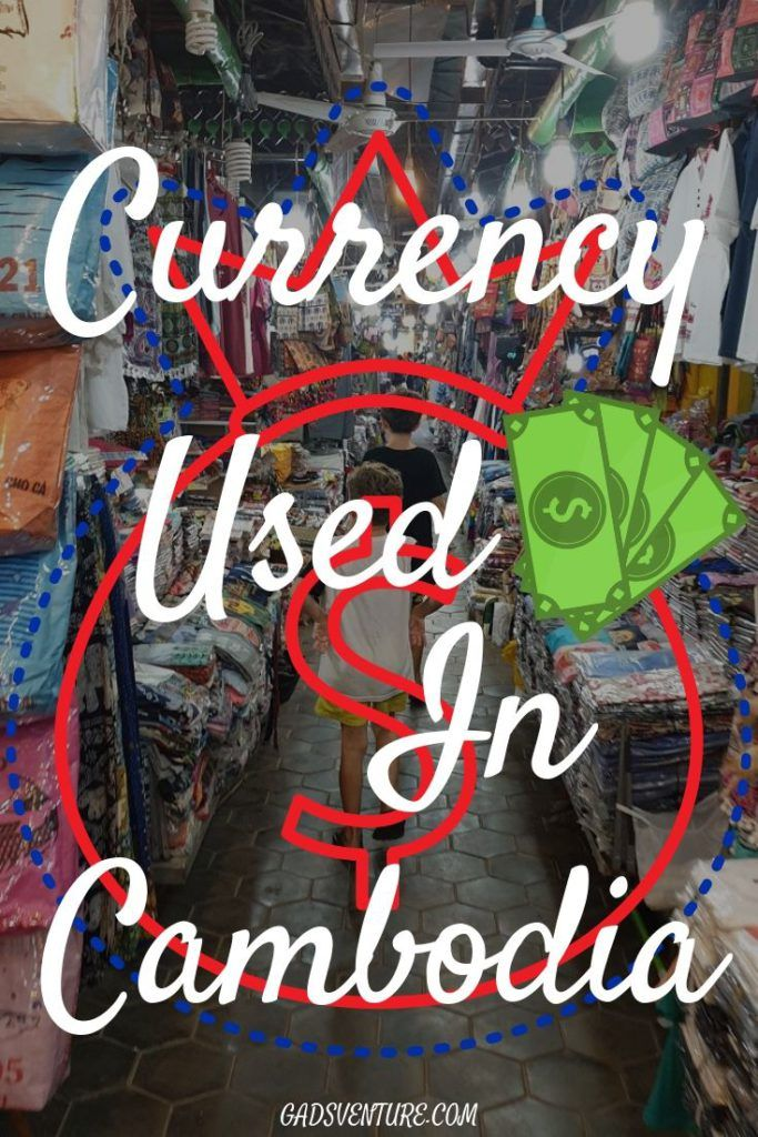 Currency Used In Cambodia What You Need For Travel Gadsventure