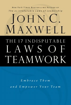 The 17 Indisputable Laws of Teamwork: Embrace Them and Empower Your Team (NOOK Book)