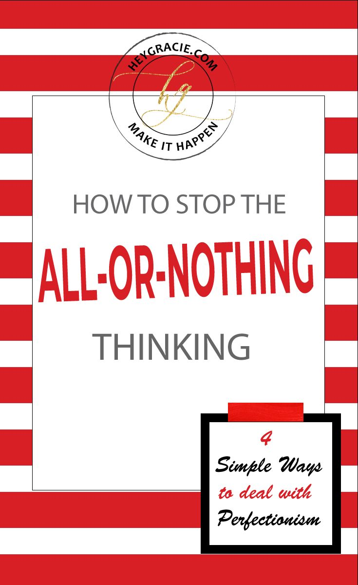 How To Stop The All-Or-Nothing Thinking - Heygracie