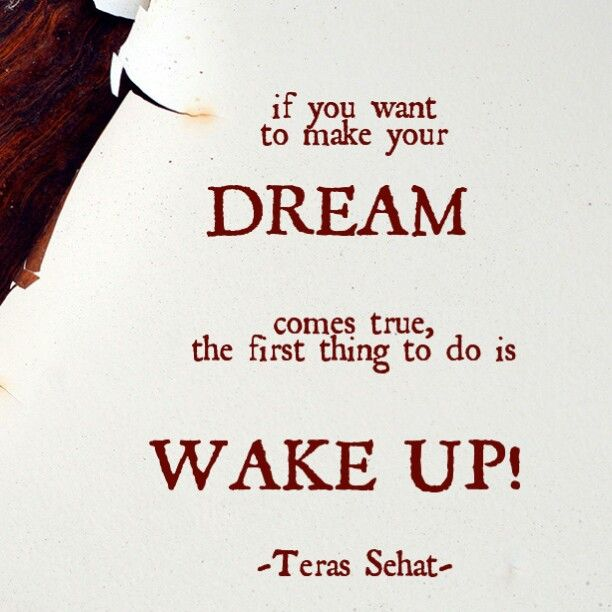 If you want to make your DREAMS come true, the first thing to do is wake up! Pagi sahabat teras..