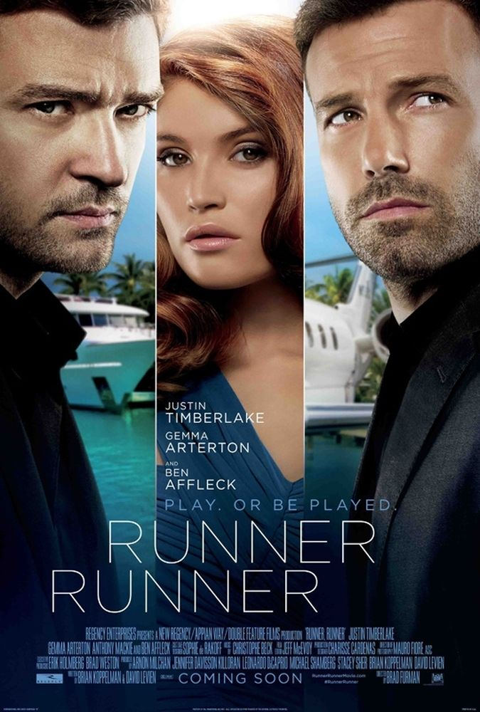 Runner Runner (2013) After losing a lot of money to online poker, a Princeton student confronts the site's shady CEO, Ivan Block -- and soon becomes Block's protégé. But when an FBI agent tries to take Block down, the relationship between mentor and protégé goes south. Ben Affleck, Gemma Arterton, Justin Timberlake...drama