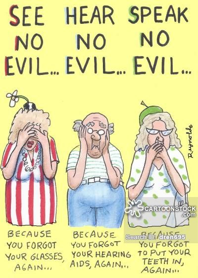See no evil, Hear No Evil, Speak no evil. . .