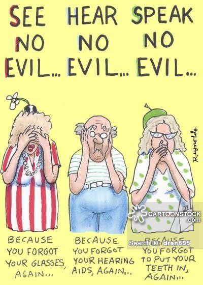 See no evil, Hear No Evil, Speak no evil. . .