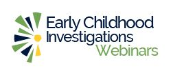 Free webinars from Early Childhood Investigations.