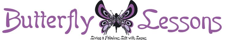 Read ButterflyLessons.com for stories about living a fabulous life with lupus. Most of the post so far have been about women, but I would love to have men's voices included - Katina