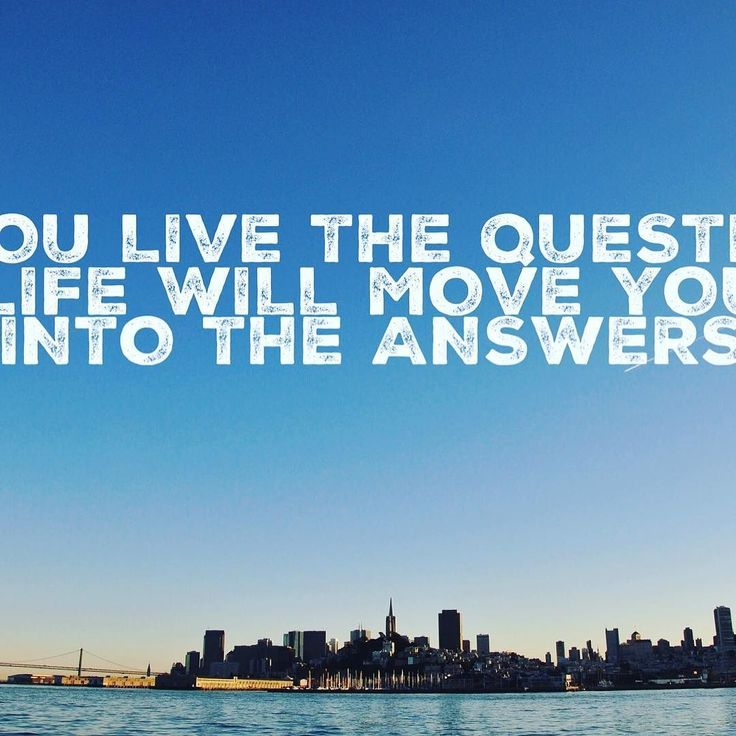 Life will always move you into your answers if you live the question. And you don't always need an immediate answer to your question. Ease and Flow! Embrace your day! Follow us @wearefrankandjill  Spread the Love