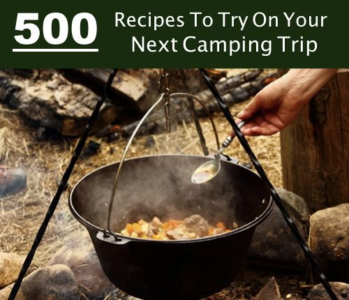 500 Recipes To Try On Your Next Camping Trip...http