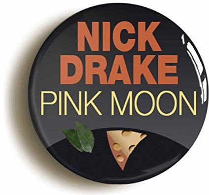 Nick Drake Pink Moon Button Pin (Size is 1inch diameter)
