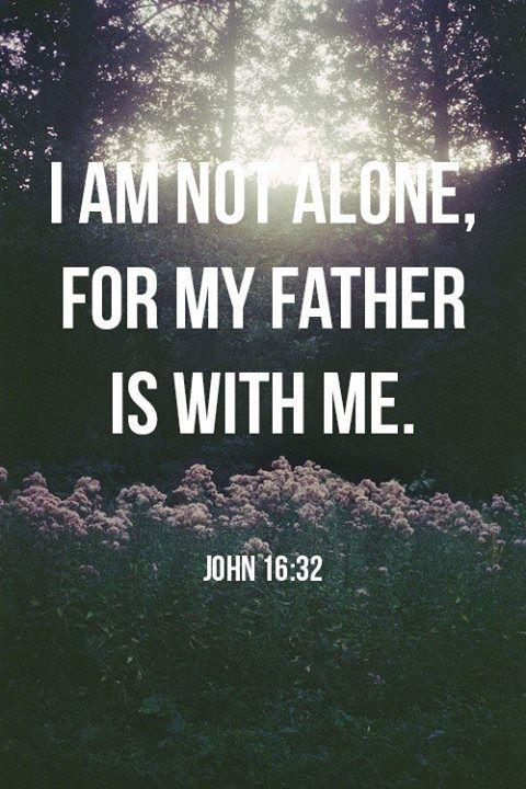 Não estou sozinho, pois meu pai está comigo.