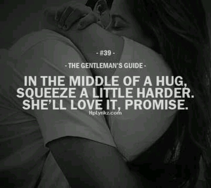 The Gentleman's Guide #39 In The Middle Of A Hug, Squeeze A Little Harder. She'll Love It, Promise.