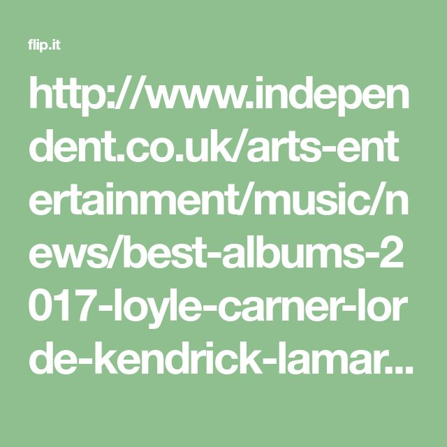 http://www.independent.co.uk/arts-entertainment/music/news/best-albums-2017-loyle-carner-lorde-kendrick-lamar-taylor-swift-stormzy-j-hus-lists-a8071516.html