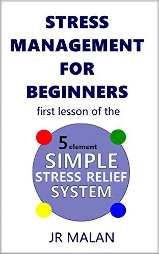 Stress Management For Beginners: First Lesson of the Five...