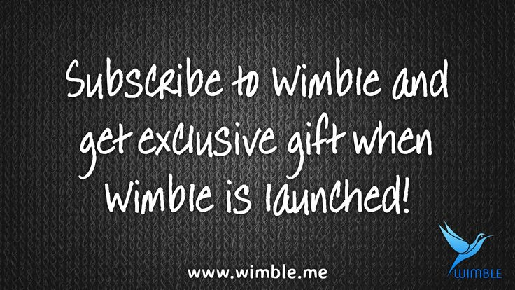 #Subscribe to Wimble and get exclusive gift when Wimble is launched! http://www.wimble.me   #business #tech #android #timemanagement